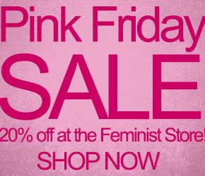 Pink Friday Savings: Get 20% Off At The Feminist Store Tomorrow!